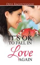 It'S Ok to Fall in Love Again ebook by Devi Raghuvanshi