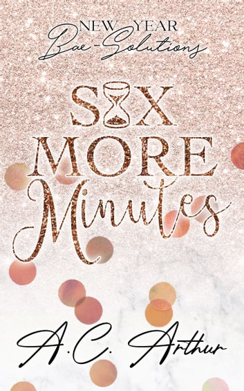 Six More Minutes ebook by A.C. Arthur