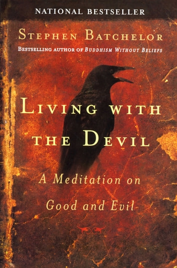 Living with the Devil - A Meditation on Good and Evil ebook by Stephen Batchelor