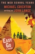 Easy Go - A Novel ebook by Michael Crichton, John Lange