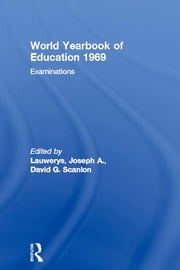 World Yearbook of Education 1969 - Examinations ebook by Joseph A. Lauwerys,David G. Scanlon