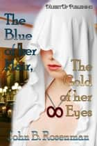 Blue of her Hair, the Gold of her Eyes ebook by John B. Rosenman