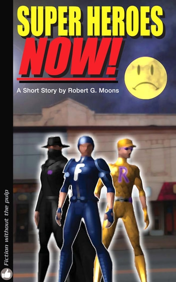 Super Heroes NOW! ebook by Robert Moons