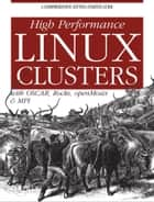 High Performance Linux Clusters with OSCAR, Rocks, OpenMosix, and MPI - A Comprehensive Getting-Started Guide ebook by Joseph D Sloan