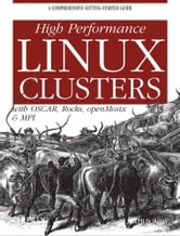 High Performance Linux Clusters with OSCAR, Rocks, OpenMosix, and MPI ebook by Joseph D Sloan