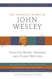 The Essential Works of John Wesley ebook by John Wesley,Alice Russie