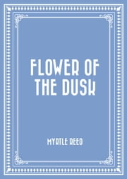 Flower of the Dusk ebook by Myrtle Reed