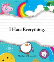 I Hate Everything ebook by DiBenedetti, Matthew