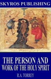 The Person and Work of the Holy Spirit ebook by R.A. Torrey