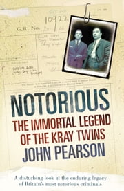 Notorious - The Immortal Legend of the Kray Twins ebook by John Pearson