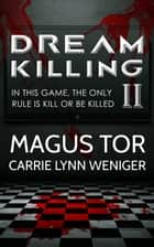 Dream Killing 2 - Dream Killing, #2 ebook by Magus Tor, Carrie Lynn Weniger