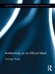 Authenticity as an Ethical Ideal ebook by Varga, Somogy