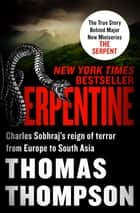 Serpentine - Charles Sobhraj's Reign of Terror from Europe to South Asia ebook by Thomas Thompson