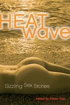 Heat Wave - Hot, Hot, Hot Erotica ebook by Alison Tyler
