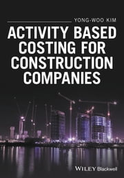 Activity Based Costing for Construction Companies ebook by Yong-Woo Kim