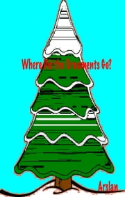 Where Did The Ornaments Go? ebook by Arslan S