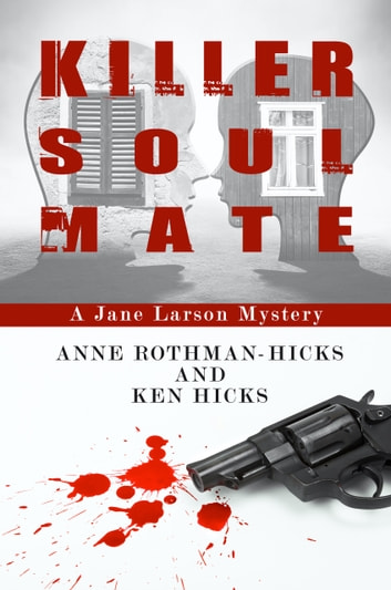 Killer Soul Mate - A Jane Larson Mystery ebook by Anne Rothman Hicks,Ken Hicks