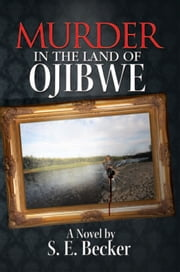 MURDER IN THE LAND OF OJIBWE ebook by S.E. Becker