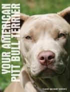 Your American Pit Bull Terrier ebook by Elaine Waldorf Gewirtz
