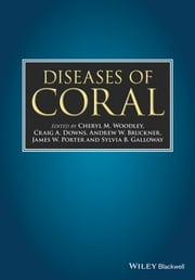 Diseases of Coral ebook by Cheryl M. Woodley,Craig A. Downs,Andrew W. Bruckner,James W. Porter,Sylvia B. Galloway