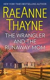 The Wrangler and the Runaway Mom ebook by RaeAnne Thayne