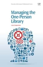 Managing the One-Person Library ebook by Larry Cooperman