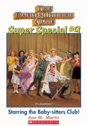 The Baby-Sitters Club Super Special #9: Starring the Baby-Sitters Club! ebook by Ann M. Martin