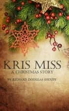 Kris Miss ebook by Richard Shoupe
