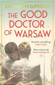 The Good Doctor of Warsaw - A novel of hope in the dark, for fans of The Tattooist of Auschwitz ekitaplar by Elisabeth Gifford