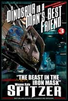 "A Dinosaur Is A Man's Best Friend (A Serialized Novel), Part Three: ""The Beast in the Iron Mask"" ebook by Wayne Kyle Spitzer"