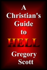 A Christian's Guide To Hell ebook by Gregory Scott
