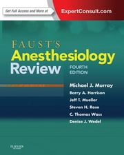 Faust's Anesthesiology Review - Expert Consult ebook by Michael J. Murray,Steven H. Rose,Denise J. Wedel,Barry A Harrison,Jeff T Mueller,C. Thomas Wass