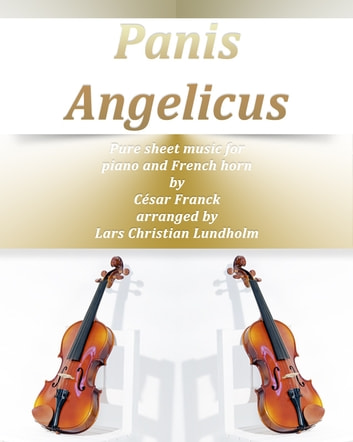 Panis Angelicus Pure sheet music for piano and French horn by Cesar Franck arranged by Lars Christian Lundholm ebook by Pure Sheet Music