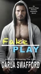 Fake Play - An Atlanta Edge Hockey Novel ebook by Carla Swafford