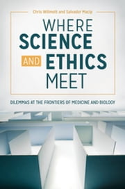 Where Science and Ethics Meet: Dilemmas at the Frontiers of Medicine and Biology ebook by Chris Willmott, Salvador Macip