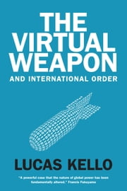 The Virtual Weapon and International Order ebook by Lucas Kello