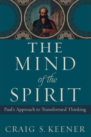 The Mind of the Spirit - Paul's Approach to Transformed Thinking ebook by Craig S. Keener