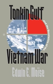 Tonkin Gulf and the Escalation of the Vietnam War ebook by Edwin E. Moïse