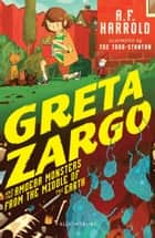 Greta Zargo and the Amoeba Monsters from the Middle of the Earth eBook by A.F. Harrold, Joe Todd-Stanton