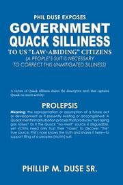 "Phil Duse Exposes: Government Quack Silliness to US ""Law-Abiding"" Citizens ebook by Phillip M. Duse Sr"