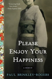 Please Enjoy Your Happiness - A Memoir ebook by Paul Brinkley-Rogers