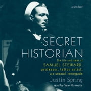 Secret Historian - The Life and Times of Samuel Steward, Professor, Tattoo Artist, and Sexual Renegade audiobook by Justin Spring