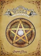 Wicca for Beginners ebook by Helen Jade