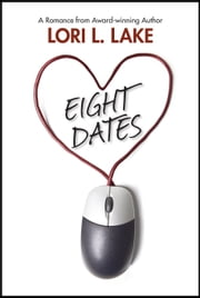 Eight Dates - A Romance ebook by Lori L. Lake