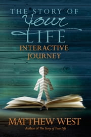 The Story of Your Life Interactive Journey ebook by Matthew West, Terry Glaspey