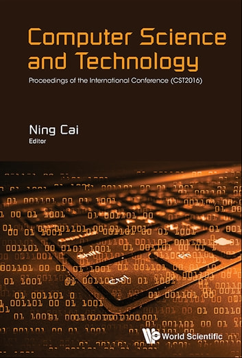 Computer Science and Technology - Proceedings of the International Conference (CST2016) ebook by Ning Cai