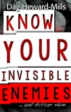 Know Your Invisible Enemies...and defeat them ebook by Dag Heward-Mills