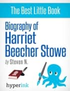 Harriet Beecher Stowe: How A Novelist Started America's Bloodiest War ebook by Steven  Needham