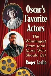 Oscar's Favorite Actors - The Winningest Stars (and More Who Should Be) ebook by Roger Leslie