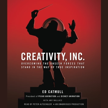 Creativity, Inc. - Overcoming the Unseen Forces That Stand in the Way of True Inspiration audiobook by Ed Catmull,Amy Wallace